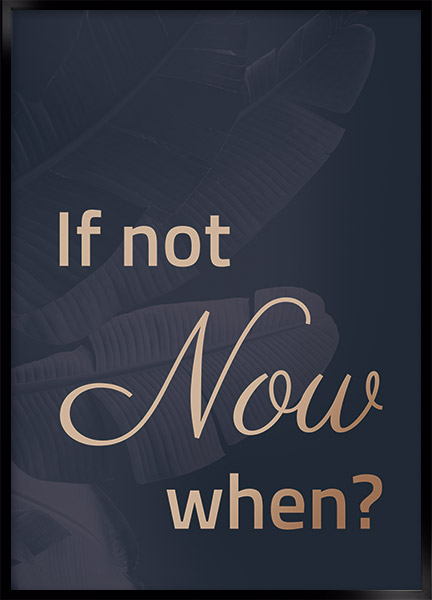Plakat - If not now, when?