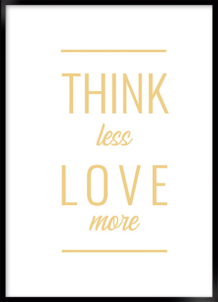 Plakat - Think less love more